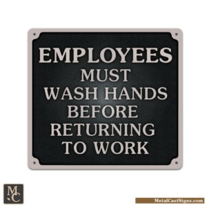 Employees Must Wash Hands Before Returning To Work - cast aluminum sign
