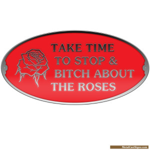 Take time to stop and bitch about the roses sign - cast aluminum garden sign